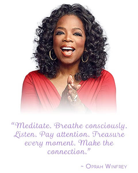 """Meditate. Breathe consciously. Listen. Pay attention. Treasure every moment. Make the connection."""